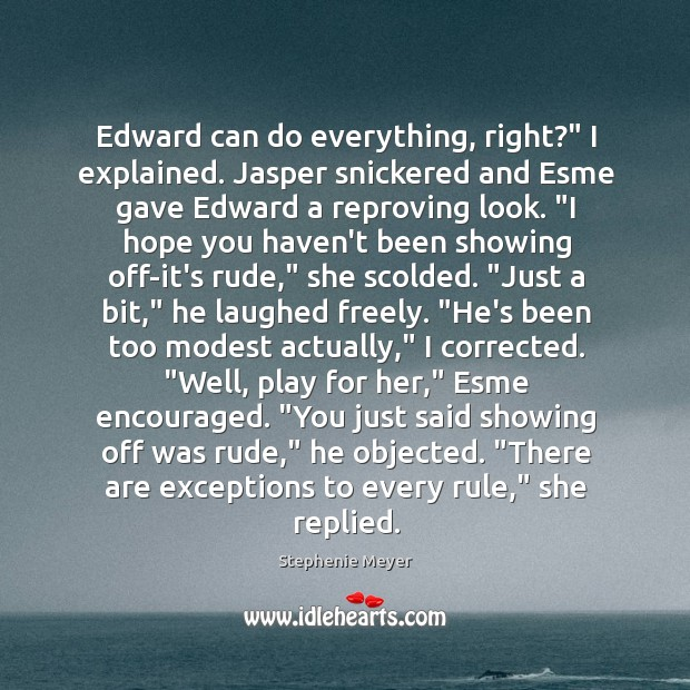 """Edward can do everything, right?"""" I explained. Jasper snickered and Esme gave Image"""