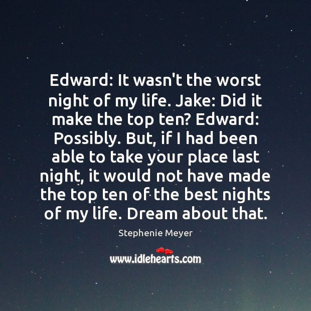 Image, Edward: It wasn't the worst night of my life. Jake: Did it