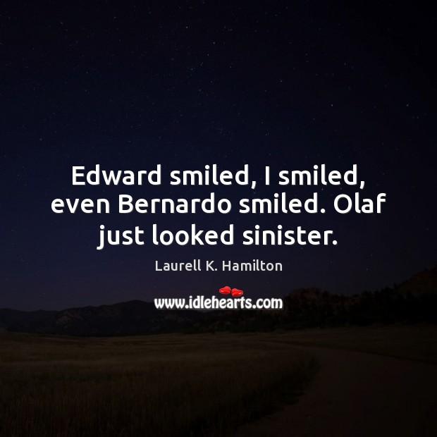 Image, Edward smiled, I smiled, even Bernardo smiled. Olaf just looked sinister.