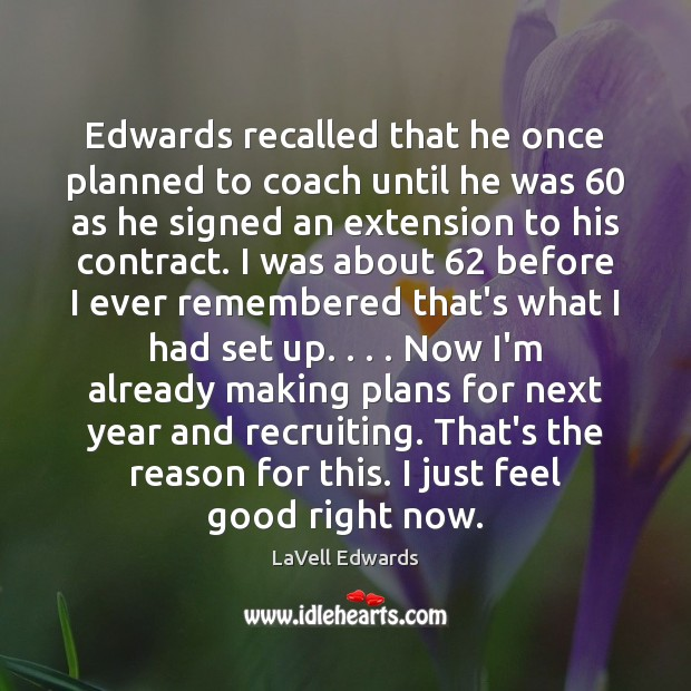 Edwards recalled that he once planned to coach until he was 60 as Image