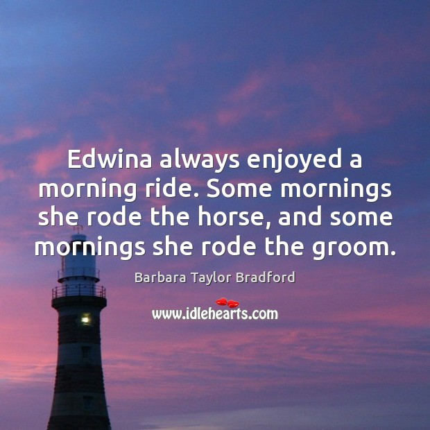 Image, Edwina always enjoyed a morning ride. Some mornings she rode the horse,