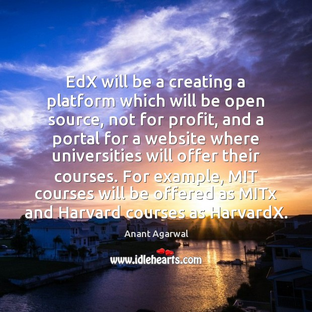 Image, EdX will be a creating a platform which will be open source,