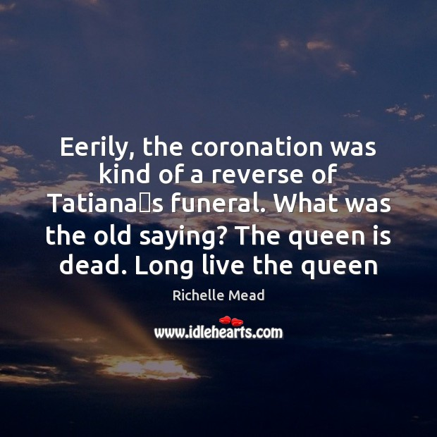Image, Eerily, the coronation was kind of a reverse of Tatianaʹs funeral.