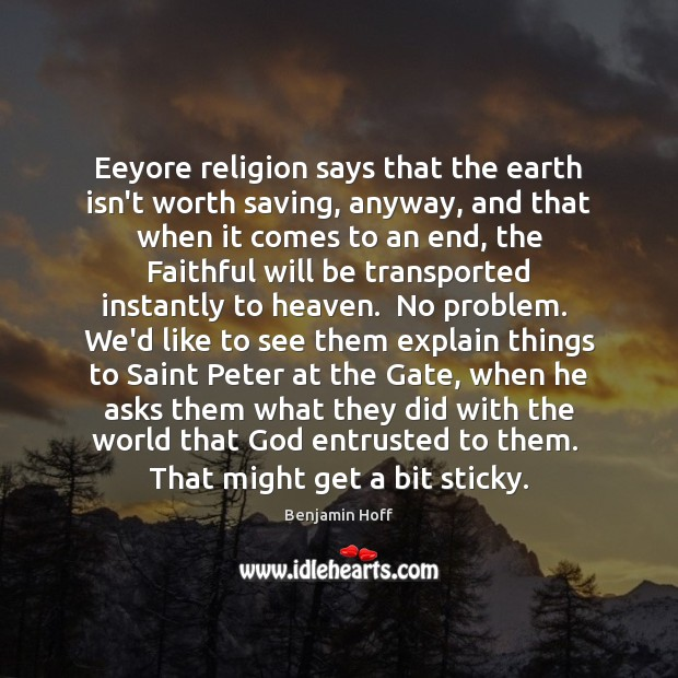 Eeyore religion says that the earth isn't worth saving, anyway, and that Image