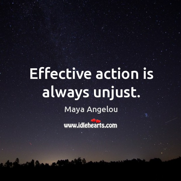 Image, Effective action is always unjust.