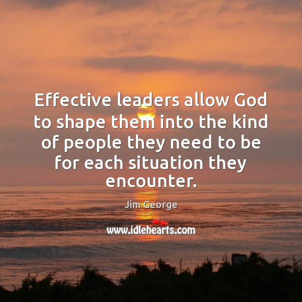 Effective leaders allow God to shape them into the kind of people Image