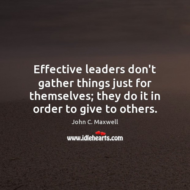 Effective leaders don't gather things just for themselves; they do it in Image