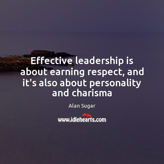 Image, Effective leadership is about earning respect, and it's also about personality and