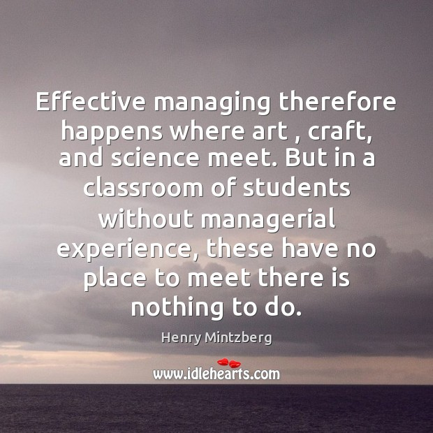Effective managing therefore happens where art , craft, and science meet. But in Image
