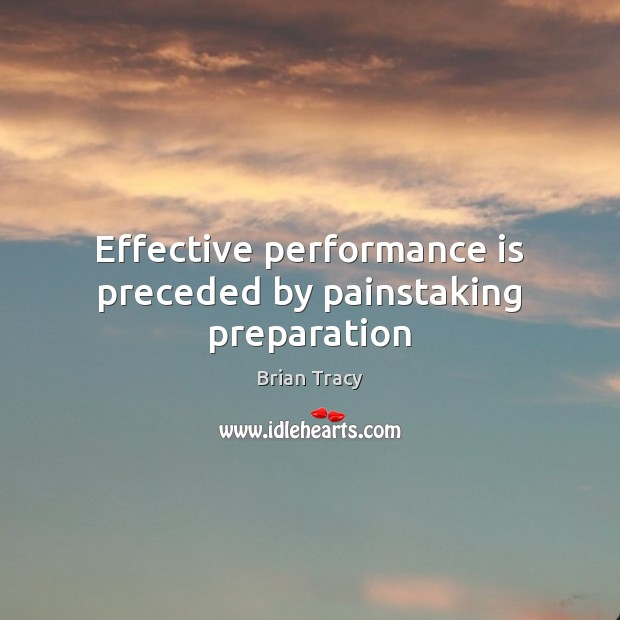 Effective performance is preceded by painstaking preparation Performance Quotes Image