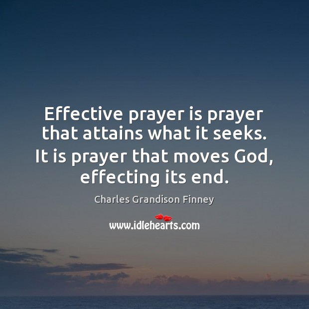 Effective prayer is prayer that attains what it seeks. It is prayer Charles Grandison Finney Picture Quote