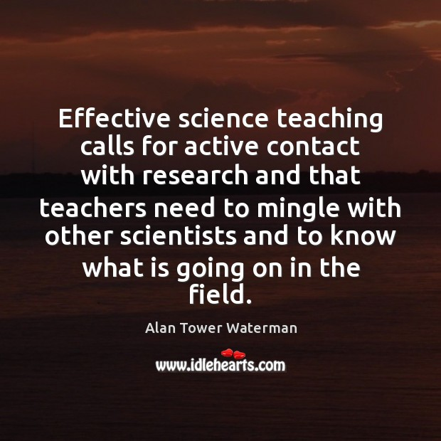 Image, Effective science teaching calls for active contact with research and that teachers