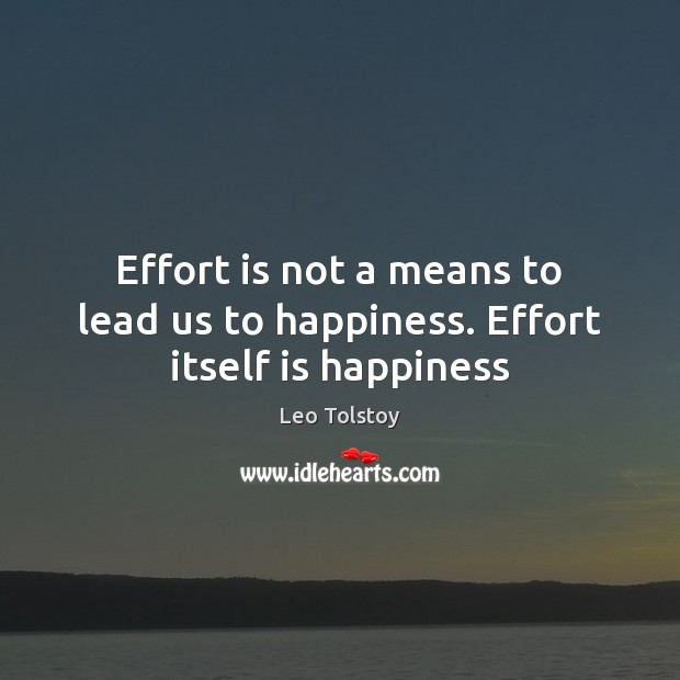 Image, Effort is not a means to lead us to happiness. Effort itself is happiness