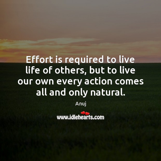 Image, Effort is required to live life of others, but to live our