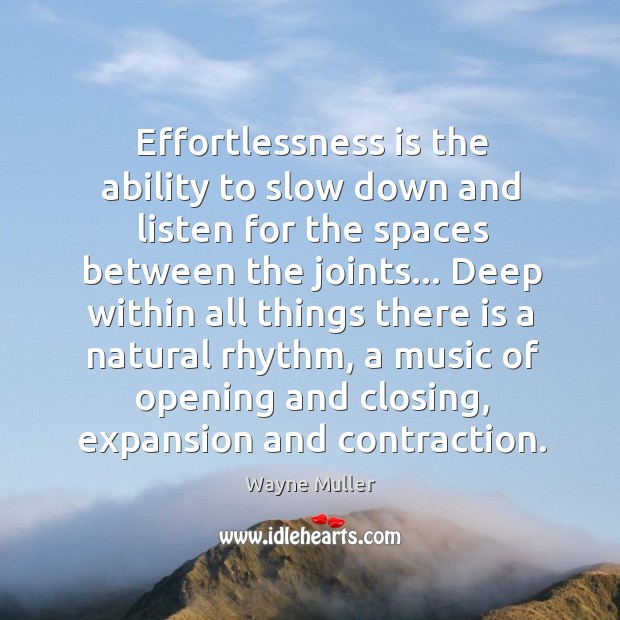 Effortlessness is the ability to slow down and listen for the spaces Image