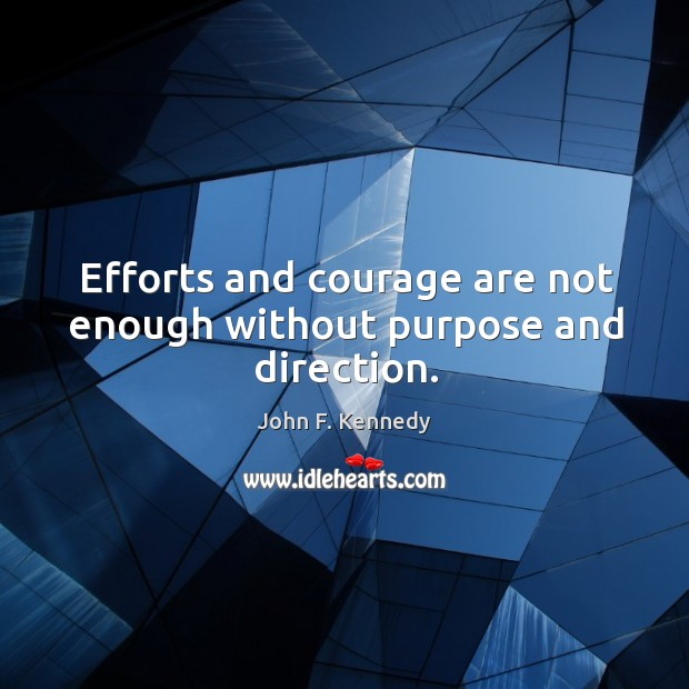 Image, Efforts and courage are not enough without purpose and direction.