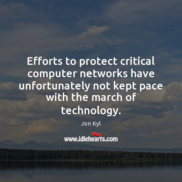 Efforts to protect critical computer networks have unfortunately not kept pace with Computers Quotes Image