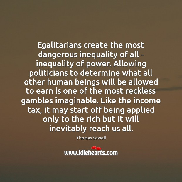 Egalitarians create the most dangerous inequality of all – inequality of power. Image