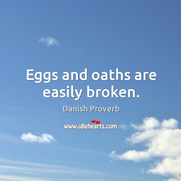 Image, Eggs and oaths are easily broken.