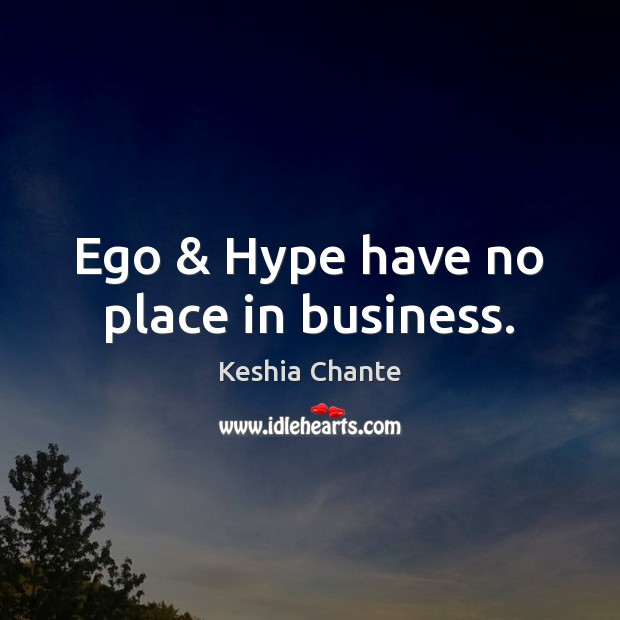 Ego & Hype have no place in business. Image