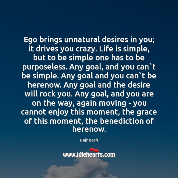 Image, Ego brings unnatural desires in you; it drives you crazy. Life is