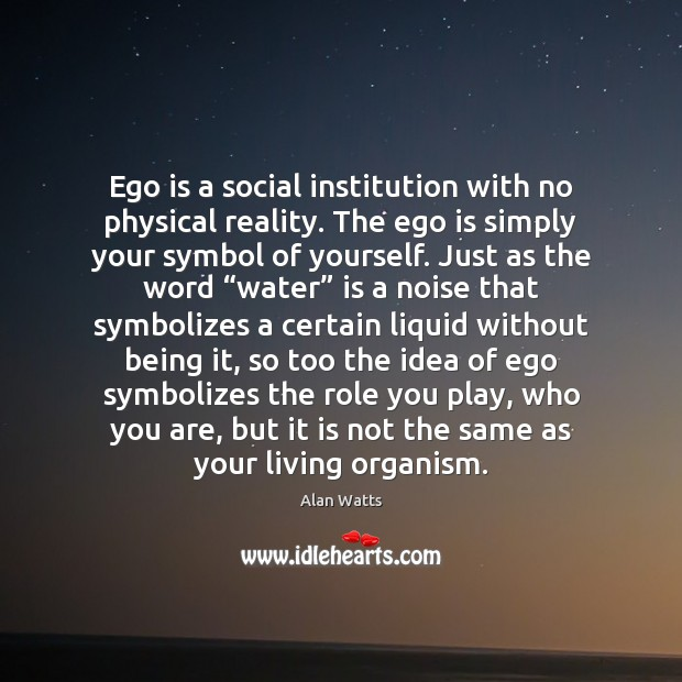 Ego is a social institution with no physical reality. The ego is Ego Quotes Image