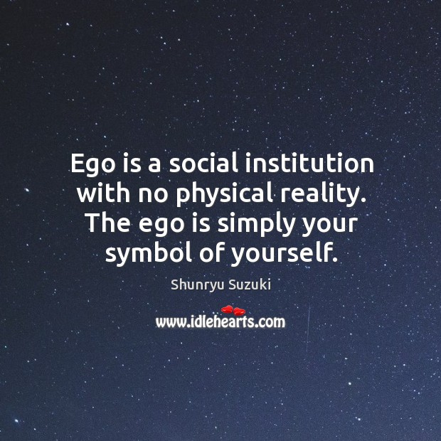 Image, Ego is a social institution with no physical reality. The ego is