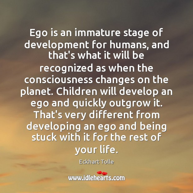 Ego is an immature stage of development for humans, and that's what Ego Quotes Image
