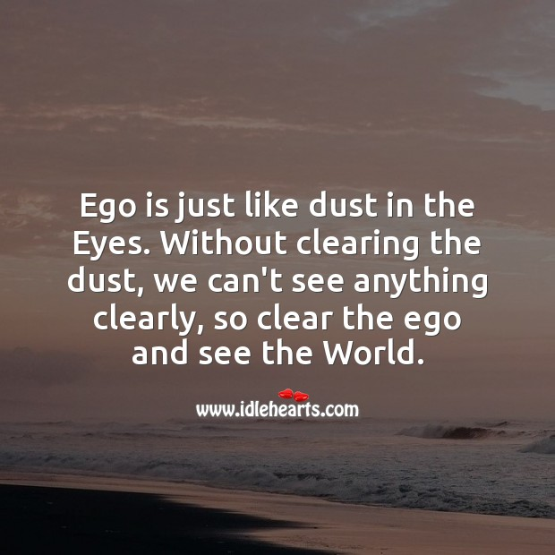 Image, Ego is just like dust in the eyes.