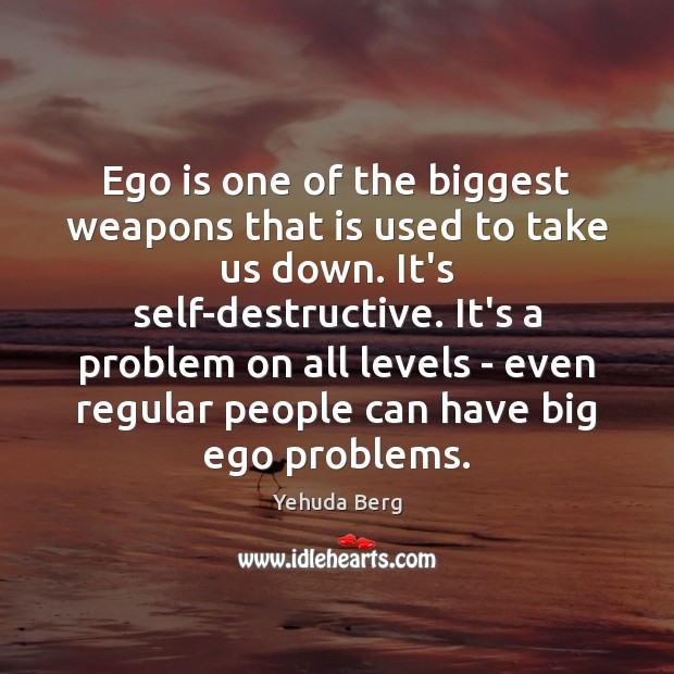 Image, Ego is one of the biggest weapons that is used to take