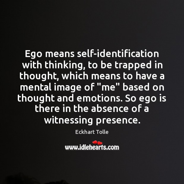 Ego means self-identification with thinking, to be trapped in thought, which means Ego Quotes Image