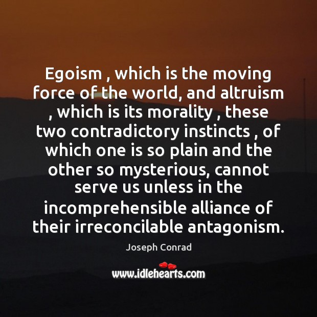 Image, Egoism , which is the moving force of the world, and altruism , which