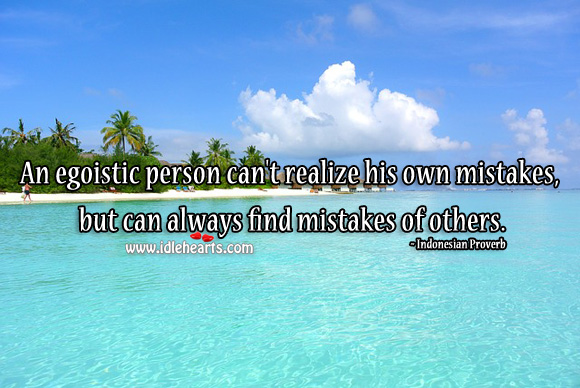 An egoistic person can't realize his own mistakes. Indonesian Proverbs Image