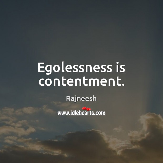 Egolessness is contentment. Image