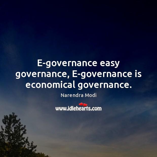 E-governance easy governance, E-governance is economical governance. Narendra Modi Picture Quote