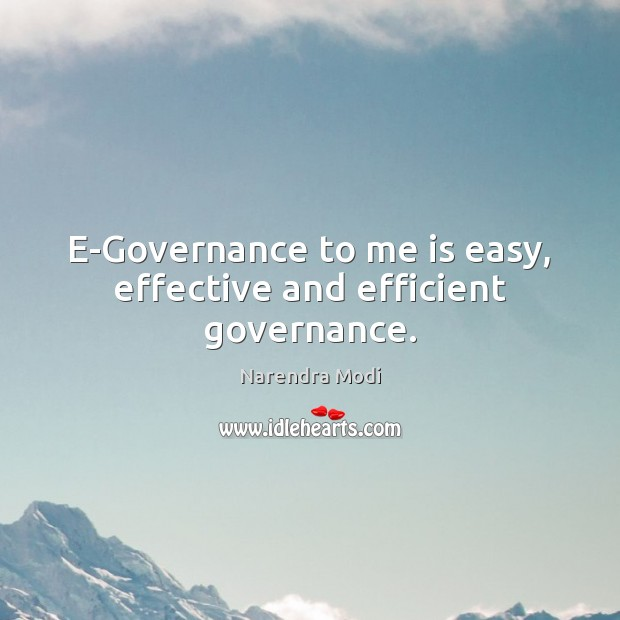 E-Governance to me is easy, effective and efficient governance. Image