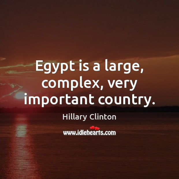 Egypt is a large, complex, very important country. Hillary Clinton Picture Quote