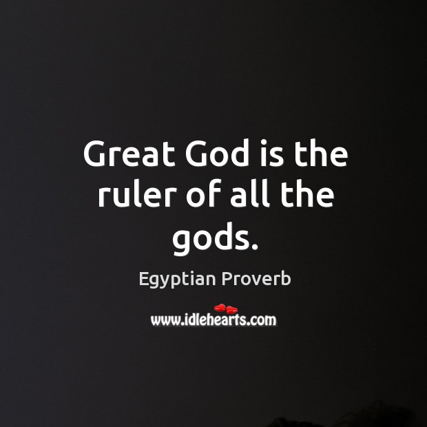 Egyptiangreat God is the ruler of all the Gods. Egyptian Proverbs Image