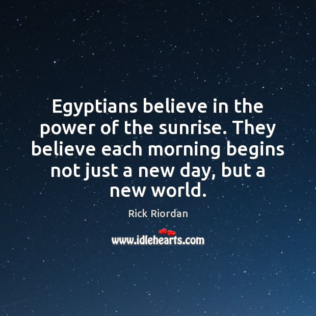 Egyptians believe in the power of the sunrise. They believe each morning Image