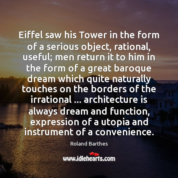 Eiffel saw his Tower in the form of a serious object, rational, Architecture Quotes Image