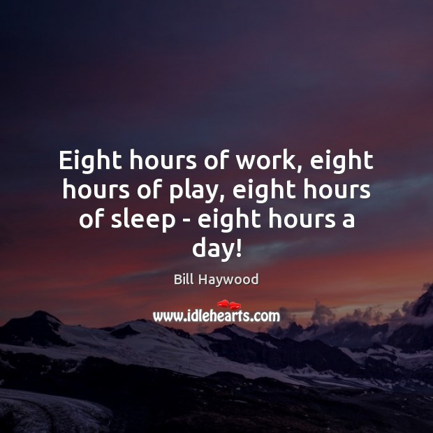 Image, Eight hours of work, eight hours of play, eight hours of sleep – eight hours a day!