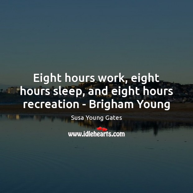 Image, Eight hours work, eight hours sleep, and eight hours recreation – Brigham Young