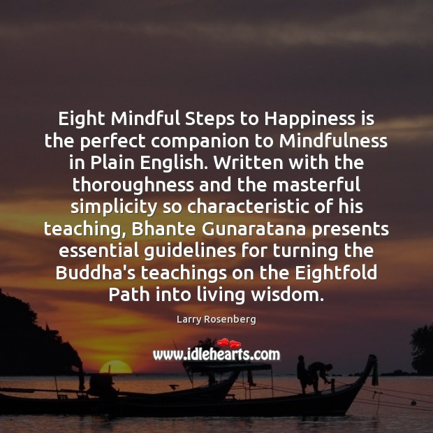 Eight Mindful Steps to Happiness is the perfect companion to Mindfulness in Larry Rosenberg Picture Quote
