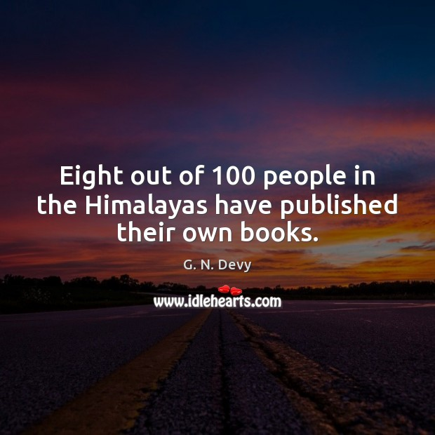 Eight out of 100 people in the Himalayas have published their own books. Image