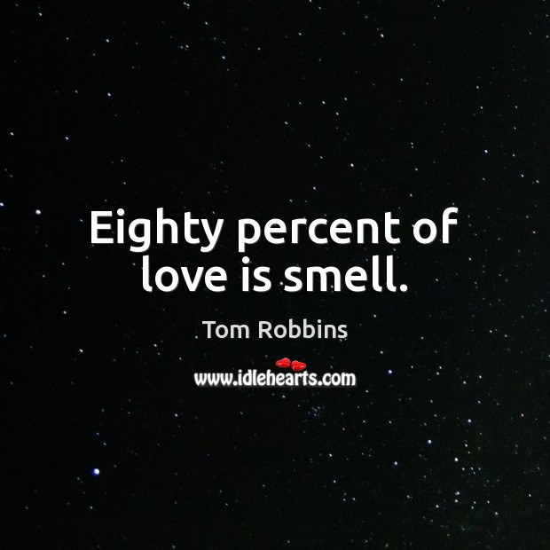 Eighty percent of love is smell. Image