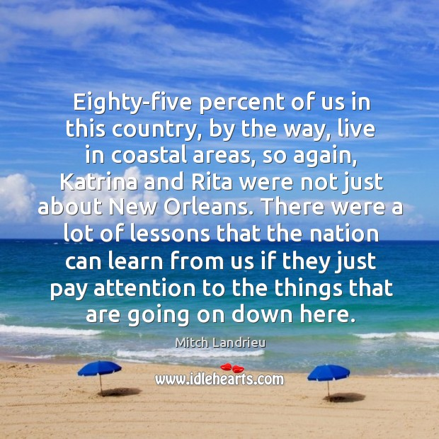 Eighty-five percent of us in this country, by the way, live in coastal areas, so again Image