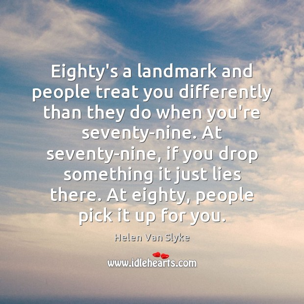 Eighty's a landmark and people treat you differently than they do when Image