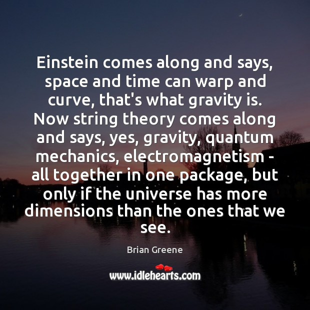 Image, Einstein comes along and says, space and time can warp and curve,
