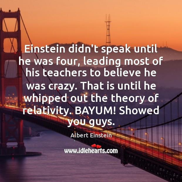 Image, Einstein didn't speak until he was four, leading most of his teachers