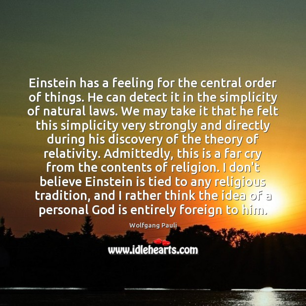 Image, Einstein has a feeling for the central order of things. He can